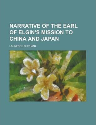 Narrative of the Earl of Elgin's Mission to China and Japan