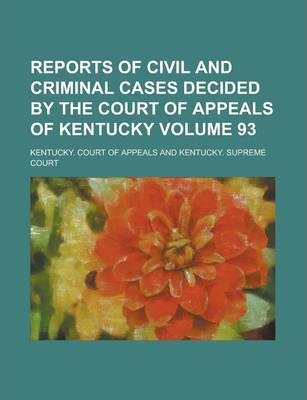 Reports of Civil and Criminal Cases Decided by the Court of Appeals of Kentucky Volume 93