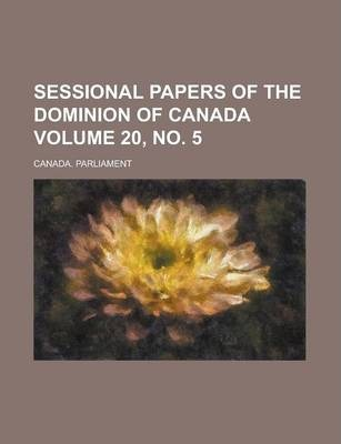 Sessional Papers of the Dominion of Canada Volume 20, No. 5
