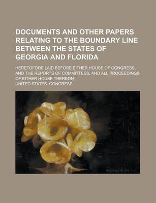 Documents and Other Papers Relating to the Boundary Line Between the States of Georgia and Florida; Heretofore Laid Before Either House of Congress