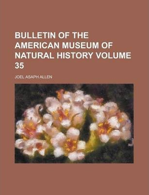 Bulletin of the American Museum of Natural History Volume 35