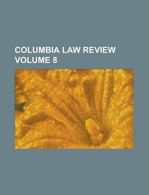 Columbia Law Review Volume 8