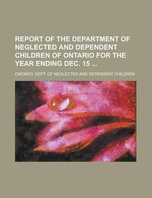 Report of the Department of Neglected and Dependent Children of Ontario for the Year Ending Dec. 15