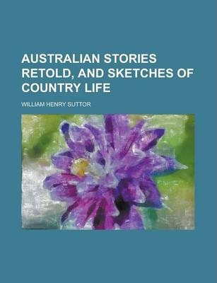 Australian Stories Retold, and Sketches of Country Life
