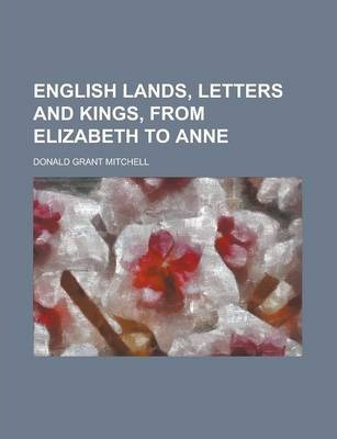 English Lands, Letters and Kings, from Elizabeth to Anne
