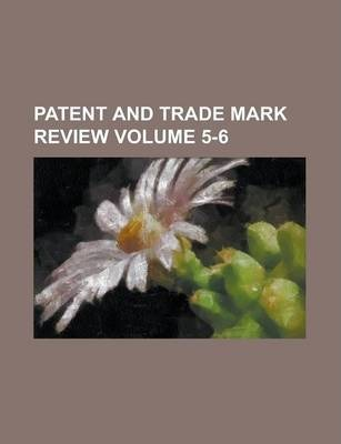 Patent and Trade Mark Review Volume 5-6