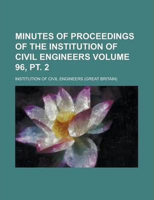 Minutes of Proceedings of the Institution of Civil Engineers Volume 96, PT. 2