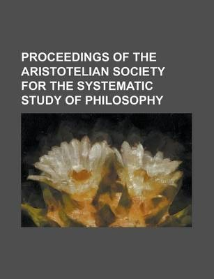 Proceedings of the Aristotelian Society for the Systematic Study of Philosophy