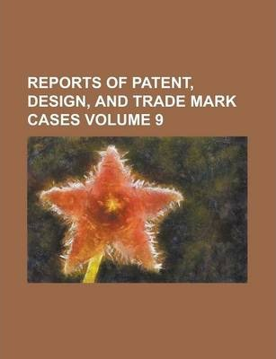 Reports of Patent, Design, and Trade Mark Cases Volume 9