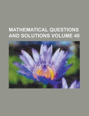 Mathematical Questions and Solutions Volume 40