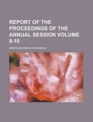 Report of the Proceedings of the Annual Session Volume 8-10