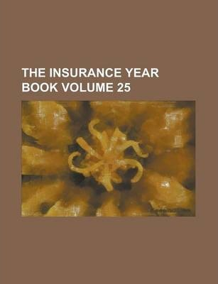 The Insurance Year Book Volume 25