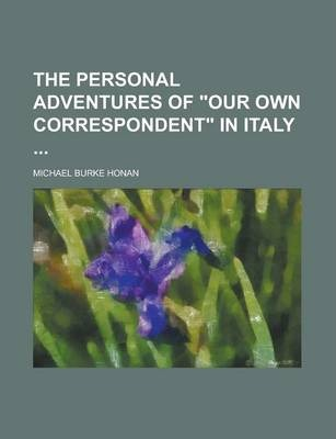 The Personal Adventures of Our Own Correspondent in Italy