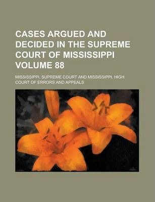 Cases Argued and Decided in the Supreme Court of Mississippi Volume 88