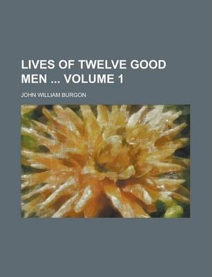 Lives of Twelve Good Men Volume 1