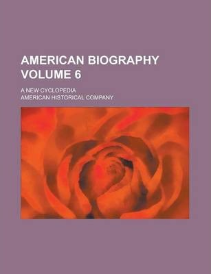 American Biography; A New Cyclopedia Volume 6