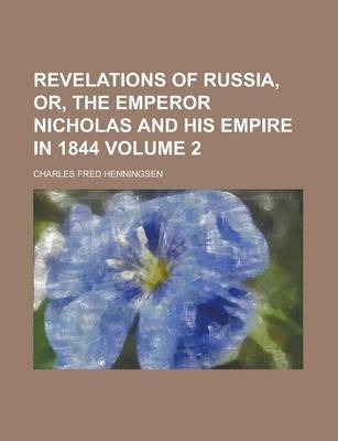 Revelations of Russia, Or, the Emperor Nicholas and His Empire in 1844 Volume 2