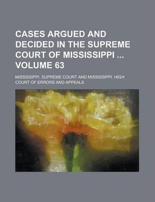 Cases Argued and Decided in the Supreme Court of Mississippi Volume 63