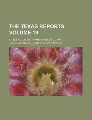The Texas Reports; Cases Adjudged in the Supreme Court ... Volume 19