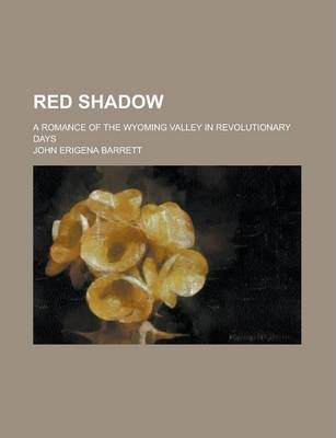 Red Shadow; A Romance of the Wyoming Valley in Revolutionary Days