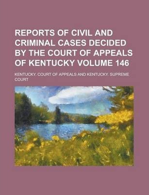 Reports of Civil and Criminal Cases Decided by the Court of Appeals of Kentucky Volume 146