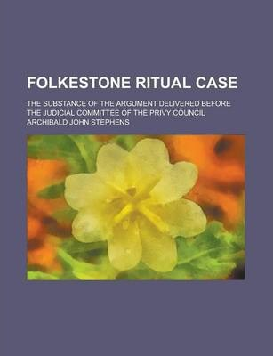 Folkestone Ritual Case; The Substance of the Argument Delivered Before the Judicial Committee of the Privy Council
