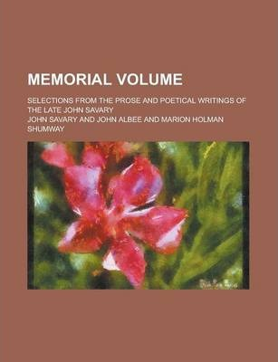 Memorial Volume; Selections from the Prose and Poetical Writings of the Late John Savary
