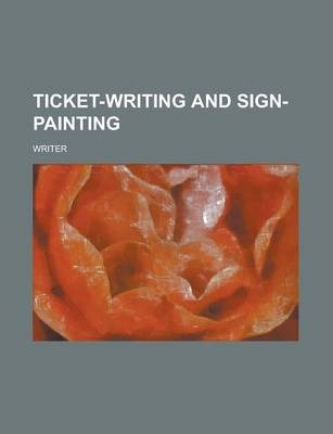 Ticket-Writing and Sign-Painting