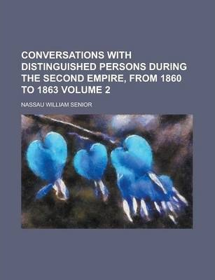 Conversations with Distinguished Persons During the Second Empire, from 1860 to 1863 Volume 2