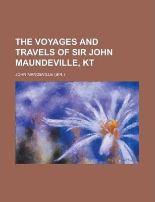 The Voyages and Travels of Sir John Maundeville, Kt