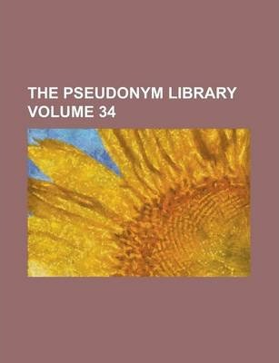 The Pseudonym Library Volume 34