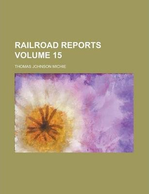 Railroad Reports Volume 15