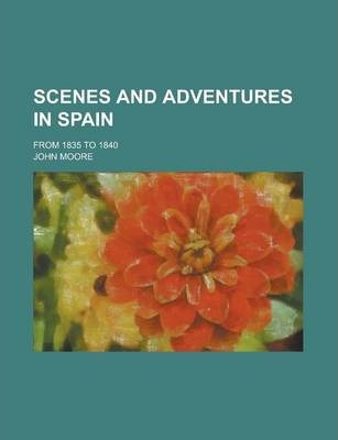 Scenes and Adventures in Spain; From 1835 to 1840
