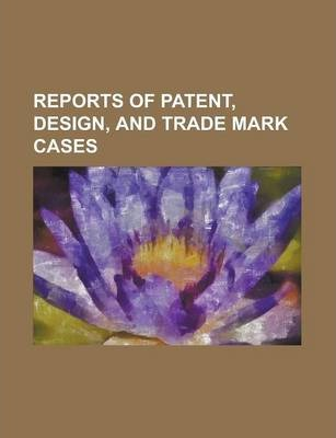 Reports of Patent, Design, and Trade Mark Cases Volume 12