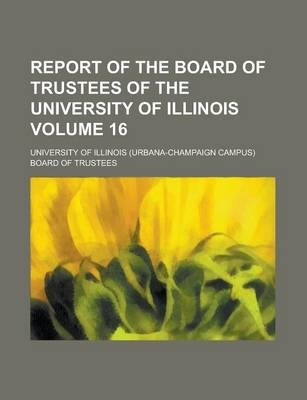 Report of the Board of Trustees of the University of Illinois Volume 16