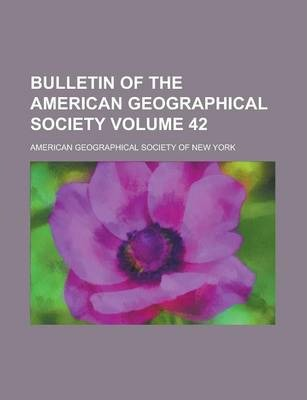 Bulletin of the American Geographical Society Volume 42