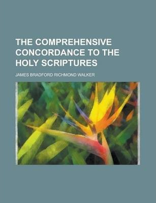 The Comprehensive Concordance to the Holy Scriptures