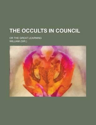 The Occults in Council; Or the Great Learning