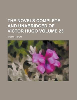 The Novels Complete and Unabridged of Victor Hugo Volume 23