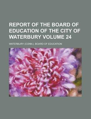 Report of the Board of Education of the City of Waterbury Volume 24