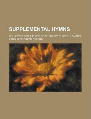 Supplemental Hymns; Collected for the Use of St. Philip's Church [London]