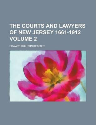 The Courts and Lawyers of New Jersey 1661-1912 Volume 2