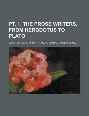 PT. 1. the Prose Writers, from Herodotus to Plato
