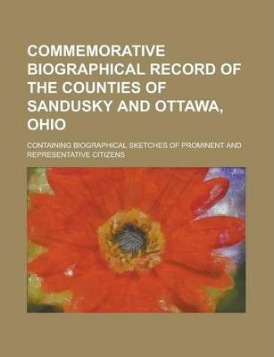 Commemorative Biographical Record of the Counties of Sandusky and Ottawa, Ohio; Containing Biographical Sketches of Prominent and Representative Citizens
