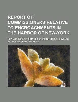 Report of Commissioners Relative to Encroachments in the Harbor of New-York