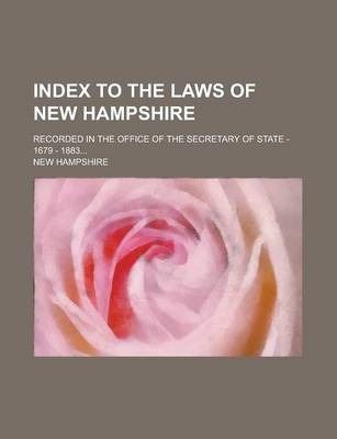 Index to the Laws of New Hampshire; Recorded in the Office of the Secretary of State - 1679 - 1883...