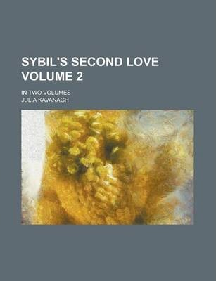Sybil's Second Love; In Two Volumes Volume 2
