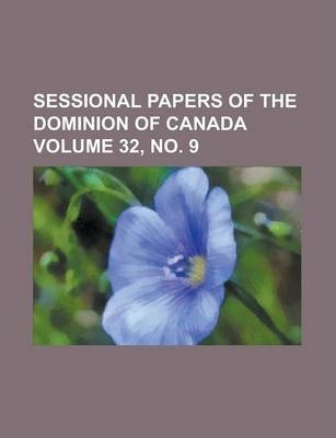 Sessional Papers of the Dominion of Canada Volume 32, No. 9