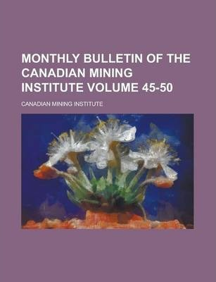 Monthly Bulletin of the Canadian Mining Institute Volume 45-50