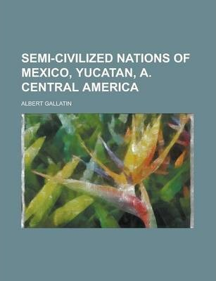 Semi-Civilized Nations of Mexico, Yucatan, A. Central America